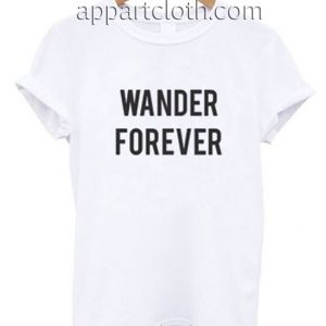 Wander Forever Funny Shirts