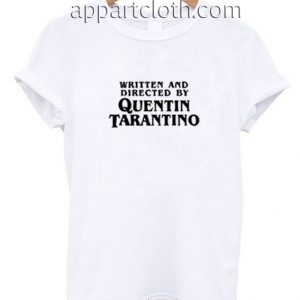 Written and Directed by Quentin Tarantino Funny Shirts