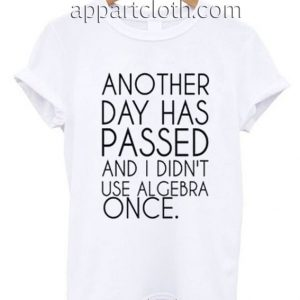 Another Day Has Passed Funny Shirts