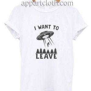 I want to leave Funny Shirts