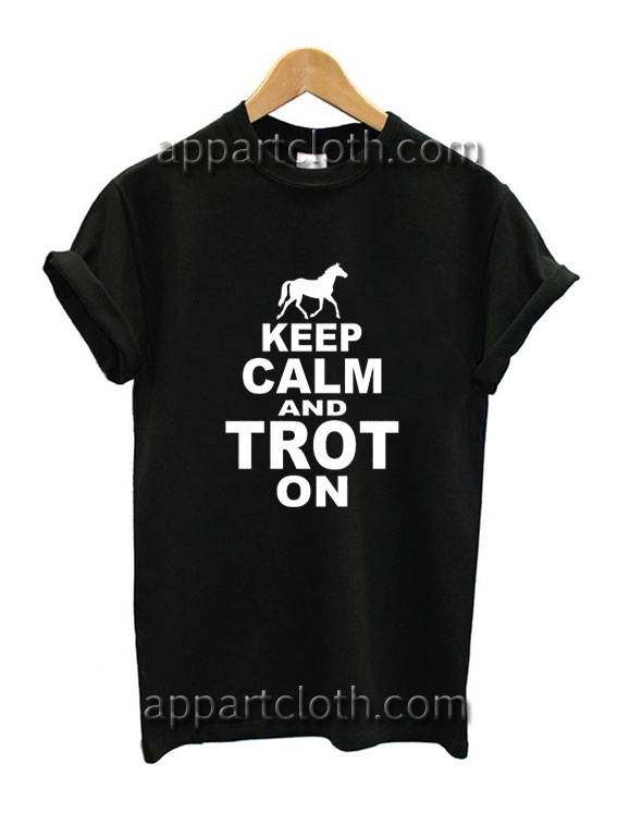 Keep Calm And Trot On Funny Shirts