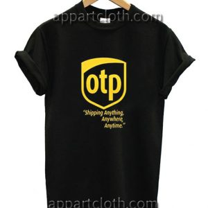 Otp shipping anything anywhere anytime Funny Shirts