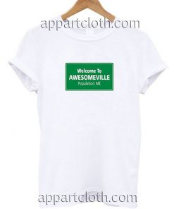 Welcome To Awesomeville Population Me Funny Shirts