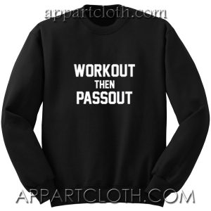 Work Out Then Passout Unisex Sweatshirts