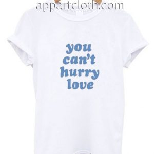 You Can't Hurry Love Funny Shirts