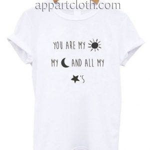 You are my sun my moon and all my star Funny Shirts