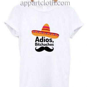 Adios Bitchachos Funny Shirts