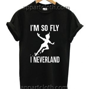 I Am So Fly I Neverland Funny Shirts