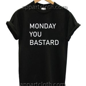 Monday You Bastard Funny Shirts