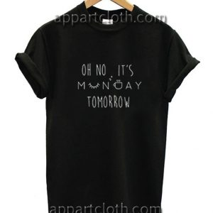 Oh No It's Monday Tomorrow Funny Shirts