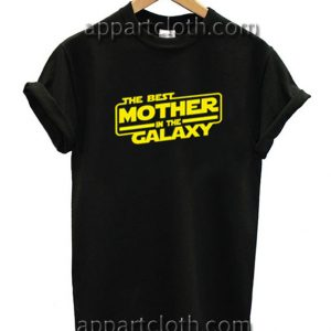 The Best Mother in the Galaxy Funny Shirts