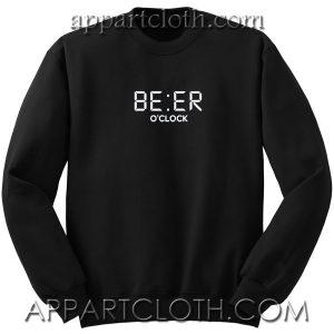 Beer O Clock Unisex Sweatshirts