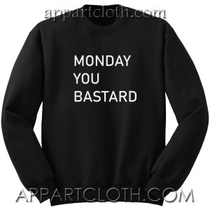 Monday You Bastard Unisex Sweatshirts