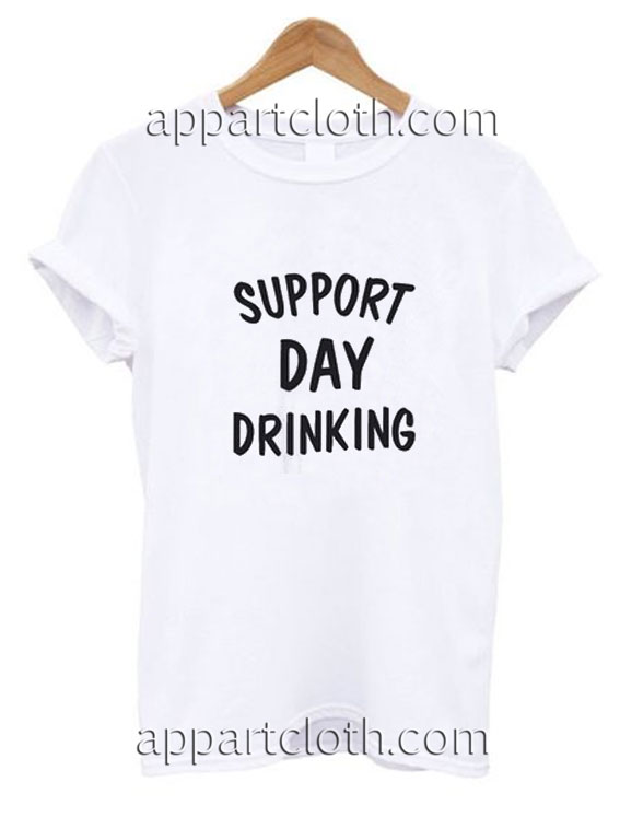 b23b71e8 Support Day Drinking Funny Shirts, Funny T Shirts For Guys