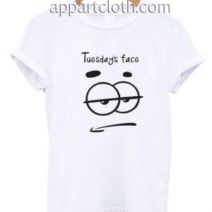 Tuesday Face Funny Shirts
