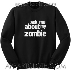 Ask Me About My Zombie Unisex Sweatshirts