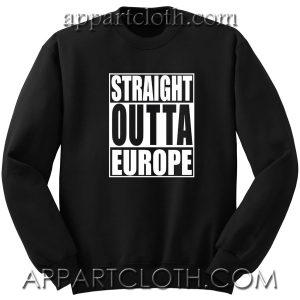 Brexit Straight Outta Europe Unisex Sweatshirts