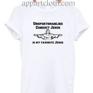 Conduct Jesus Is My Favorite Jesus Funny Shirts