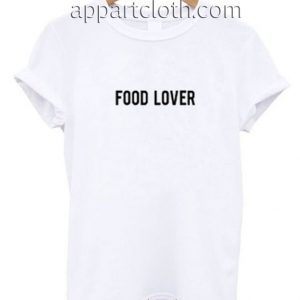 Food Lover Funny Shirts