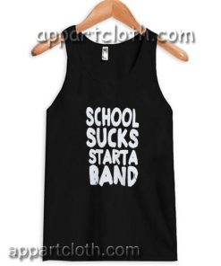 School Sucks Start a Band Adult tank top