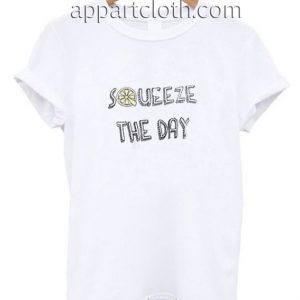 Squeeze The Day Funny Shirts
