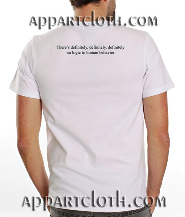 There's Definitely No Logic To Human Behavior Funny Shirts
