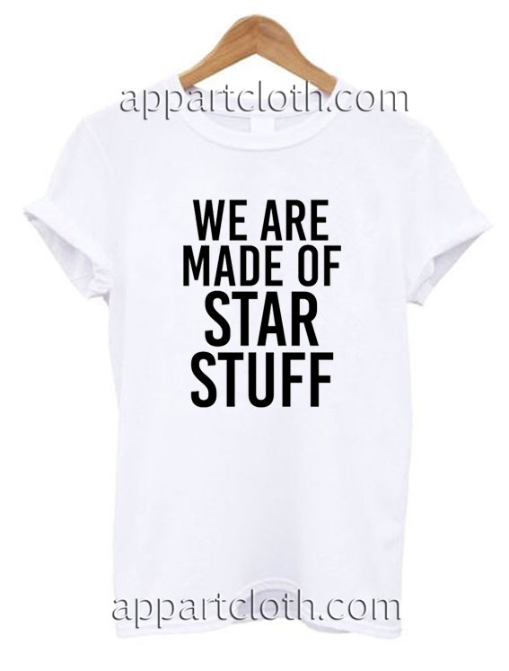 We Are Made Of Star Stuff Funny Shirts