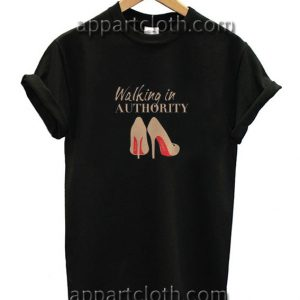 Walking In Authority Funny Shirts
