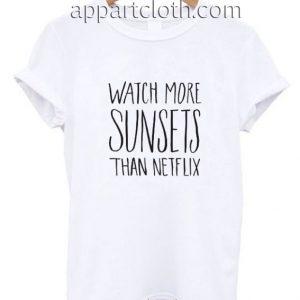 Watch More Sunsets Than Netflix Funny Shirts