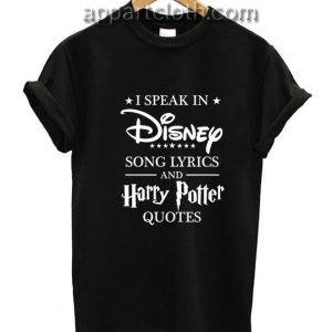I Speak in Disney Song lyrics and Harry Potter Quotes Funny Shirts