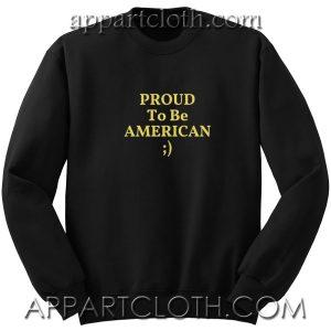 Proud to be american Unisex Sweatshirts