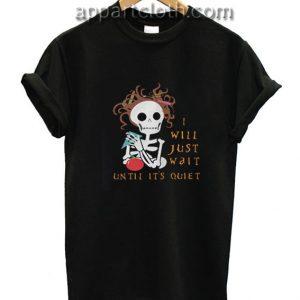 Teacher skull I'll just wait until it's quiet Funny Shirts