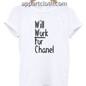 Will Work for Chanel Funny Shirts