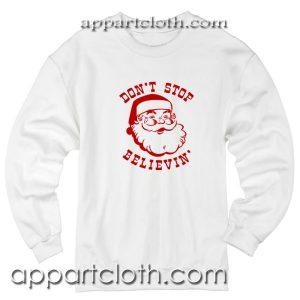 Christmas Santa Claus Don't Stop Believing Unisex Sweatshirt