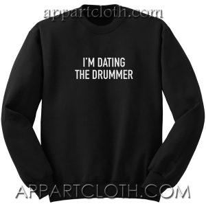 I'm Dating The Drummer Unisex Sweatshirt
