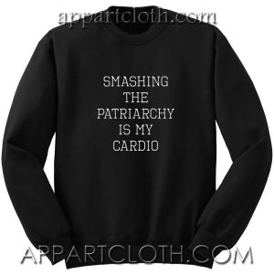 Smashing the Patriarchy is My Cardio Unisex Sweatshirt