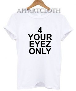 4 Your Eyez Only Funny Shirts