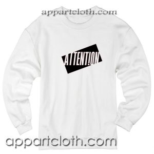 Attention Unisex Sweatshirt