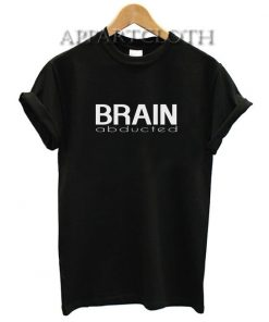 Brain abducted Funny Shirts