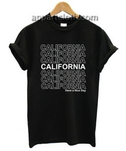 California Have A Nice Day Funny Shirts
