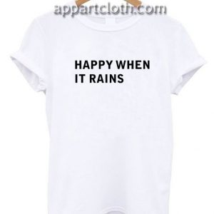 Happy when it rains Funny Shirts