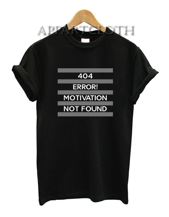 404 Error Motivation Not Found Funny Shirts