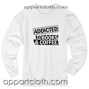Addicted To Books And Coffee Unisex Sweatshirt