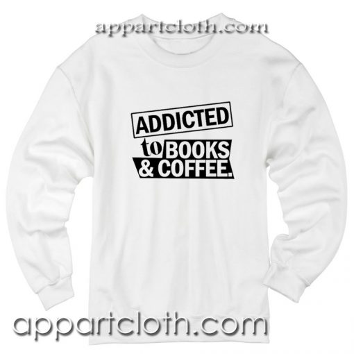 Addicted To Books And Coffee Unisex Sweatshirt