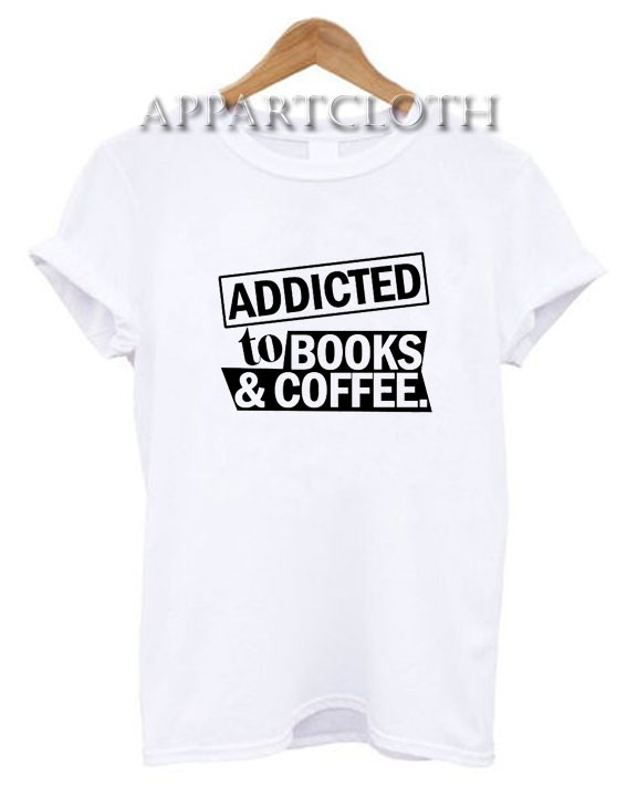 Addicted To Books And Coffee Funny Shirts