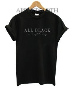 All Black Everything Funny Shirts