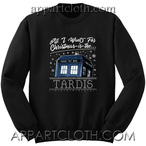 All I Want For Christmas Is The Tardis Unisex Sweatshirt