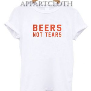 Beers Not Tears Funny Shirts