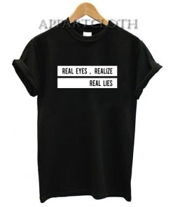 Real Eyes Realize Real Lies Funny Shirts