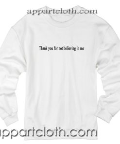 Thank You For Not Believing In Me Unisex Sweatshirt